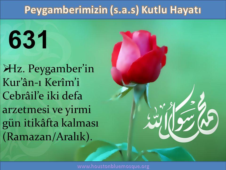 631  Hz. Peygamber'in Kur'ân-ı Kerîm'i Cebrâil'e iki defa arzetmesi ve yirmi gün itikâfta kalması (Ramazan/Aralık).