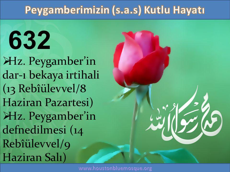 632  Hz. Peygamber'in dar-ı bekaya irtihali (13 Rebîülevvel/8 Haziran Pazartesi)  Hz. Peygamber'in defnedilmesi (14 Rebîülevvel/9 Haziran Salı)