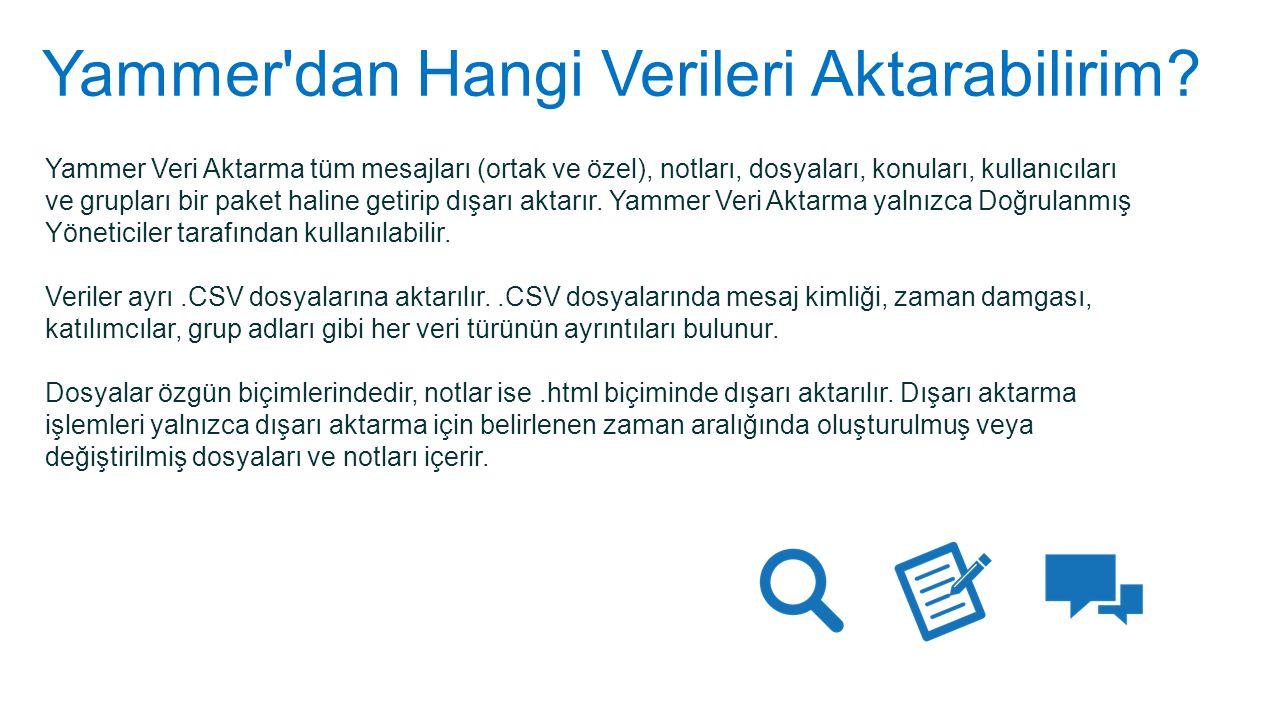 Yammer'dan Hangi Verileri Aktarabilirim? Yammer Veri Aktarma tüm mesajları (ortak ve özel), notları, dosyaları, konuları, kullanıcıları ve grupları bi