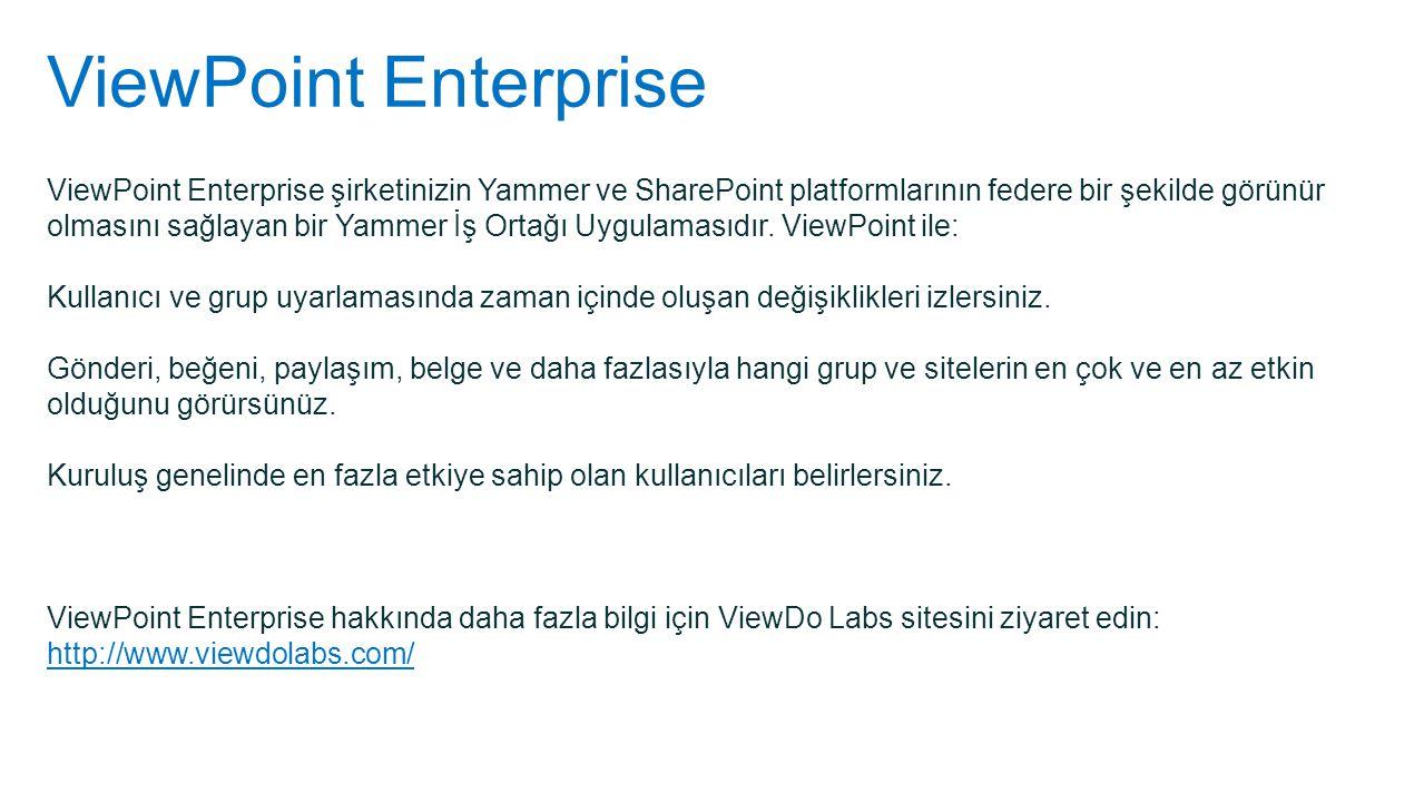 ViewPoint Enterprise ViewPoint Enterprise şirketinizin Yammer ve SharePoint platformlarının federe bir şekilde görünür olmasını sağlayan bir Yammer İş