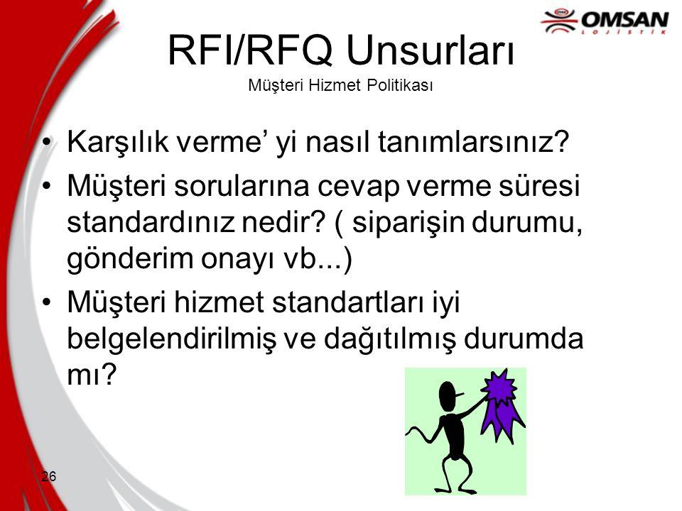 25 RFI/RFQ Unsurları K alite Profesyonelliği Şirketin kalite sorumluluğu çalışanlara nasıl aktarılıyor? Şu anda ISO Sertifikanız var mı? Eğer yoksa, a