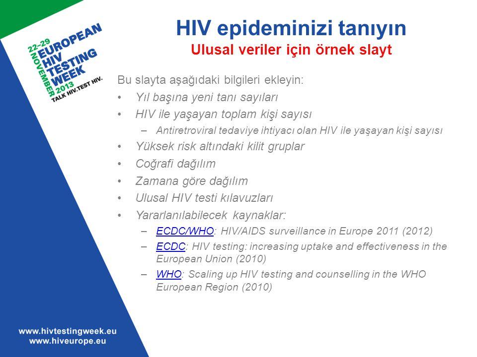 HIV epideminizi tanıyın Ulusal veriler için örnek slayt Bu slayta aşağıdaki bilgileri ekleyin: Yıl başına yeni tanı sayıları HIV ile yaşayan toplam ki