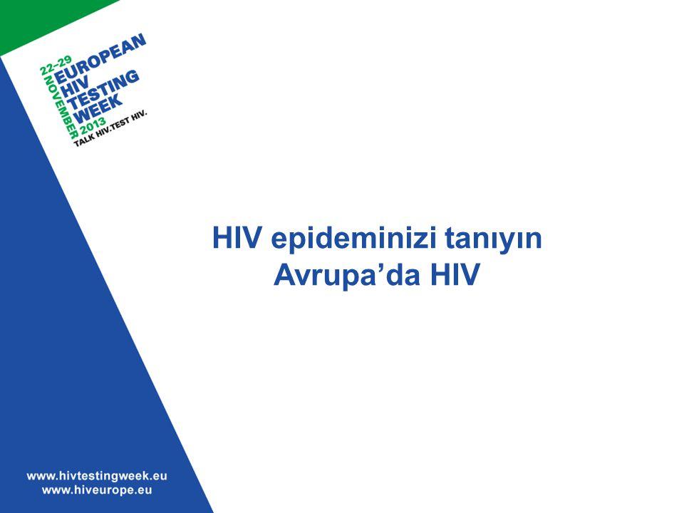 Avrupa'da HIV HIV ile yaşayan bireyler DSÖ Avrupa bölgesinde 2,3 milyon kişinin HIV ile yaşadığı tahmin edilmektedir (2011 sonu) –Avrupa Birliği'nde yaklaşık 1 milyon –Doğu Avrupa ve Orta Asya'da 1,4 milyon Bu kişilerin % 30-50'si HIV ile enfekte olduklarından habersiz…bazı ülkelerde bu sayı daha yüksek Avrupa'da HIV riski yüksek olan kilit gruplar: –Erkeklerle seks yapan erkekler –Damar içi madde kullananlar –Seks işçileri –Göçmenler –Tutsaklar Hamers FF & Phillips AN, Diagnosed and undiagnosed HIV-infected populations in Europe HIV Medicine (2008), 9 (Suppl.
