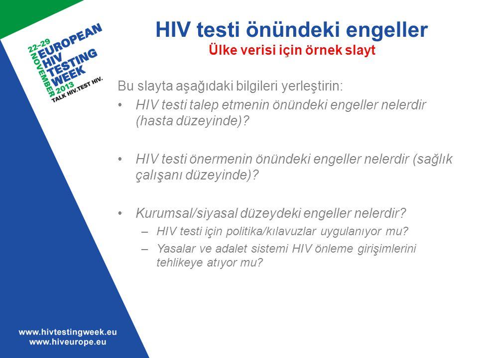 HIV testi önündeki engeller Ülke verisi için örnek slayt Bu slayta aşağıdaki bilgileri yerleştirin: HIV testi talep etmenin önündeki engeller nelerdir