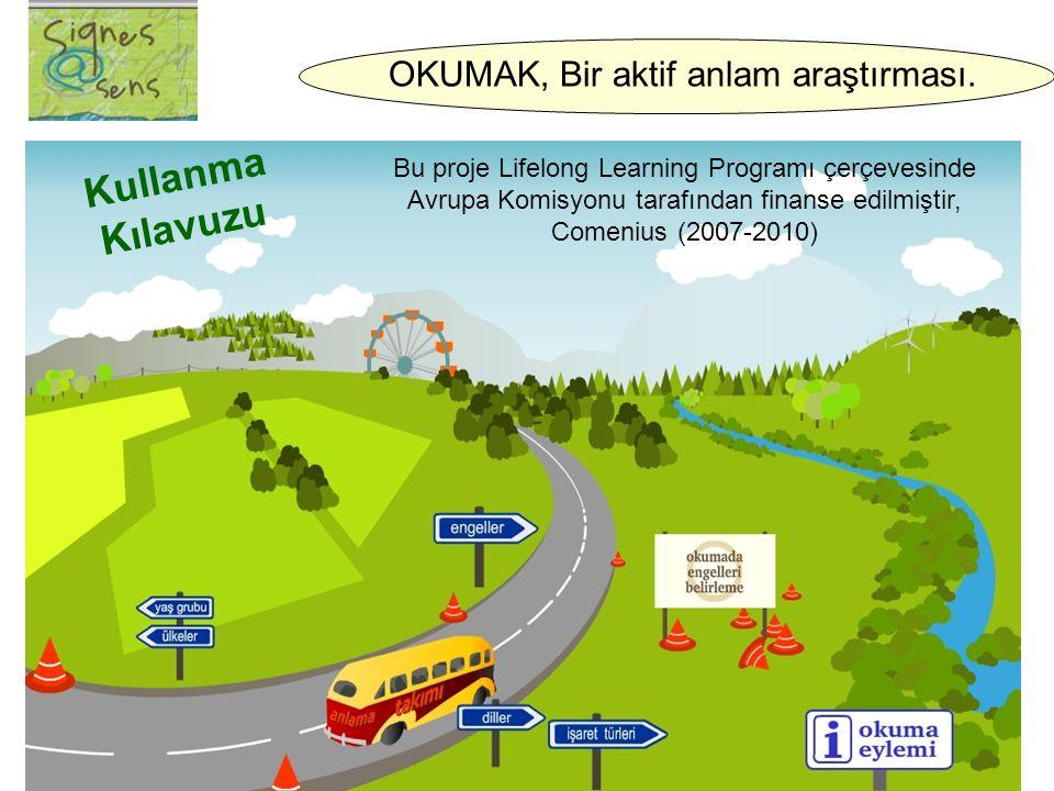 Bu proje Lifelong Learning Programı çerçevesinde Avrupa Komisyonu tarafından finanse edilmiştir, Comenius (2007-2010) Kullanma Kılavuzu OKUMAK, Bir aktif anlam araştırması.