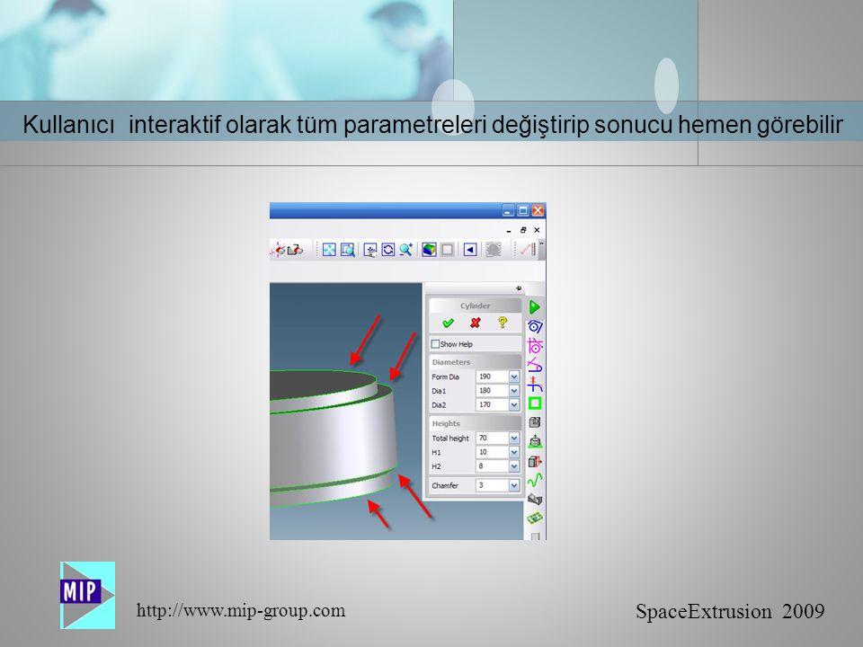 SpaceExtrusion 2009 http://www.mip-group.com Kullanıcı interaktif olarak tüm parametreleri değiştirip sonucu hemen görebilir