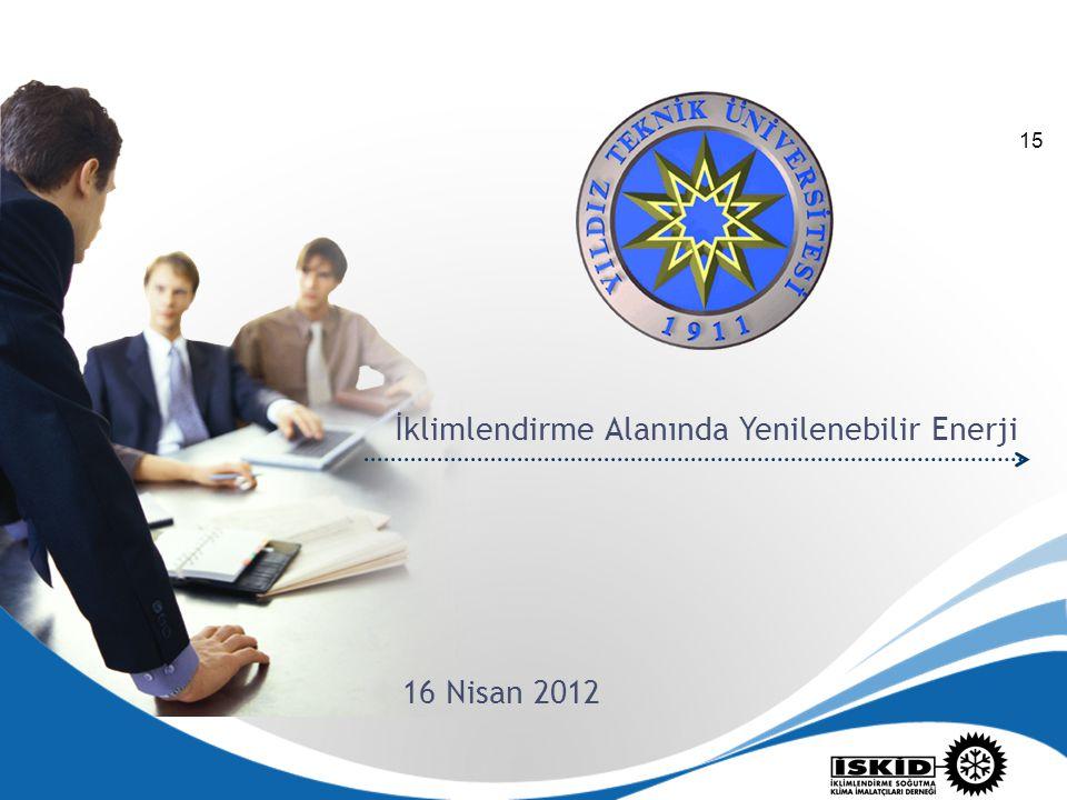 15 İklimlendirme Alanında Yenilenebilir Enerji 16 Nisan 2012