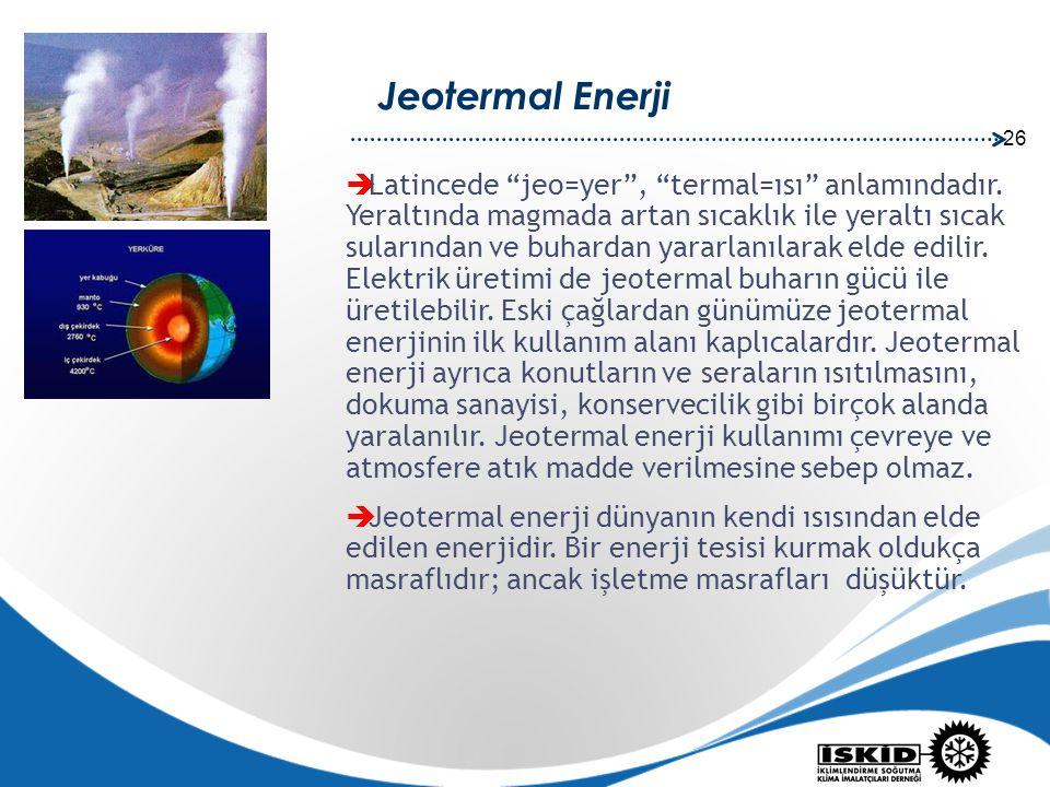 """26 Jeotermal Enerji  Latincede """"jeo=yer"""", """"termal=ısı"""" anlamındadır. Yeraltında magmada artan sıcaklık ile yeraltı sıcak sularından ve buhardan yarar"""