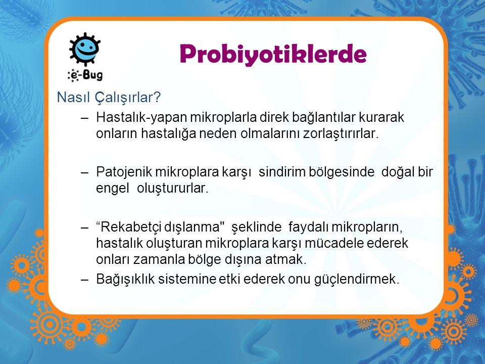 Probiyotiklerde Nasıl Çalışırlar? –Hastalık-yapan mikroplarla direk bağlantılar kurarak onların hastalığa neden olmalarını zorlaştırırlar. –Patojenik