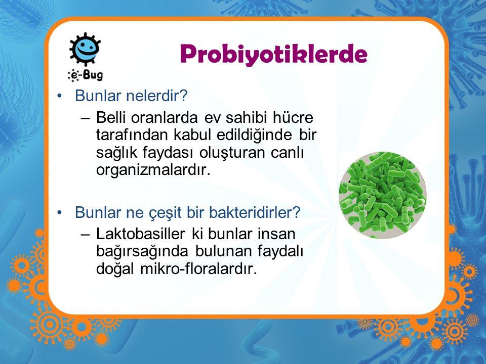 Probiyotiklerde Bunlar nelerdir? –Belli oranlarda ev sahibi hücre tarafından kabul edildiğinde bir sağlık faydası oluşturan canlı organizmalardır. Bun