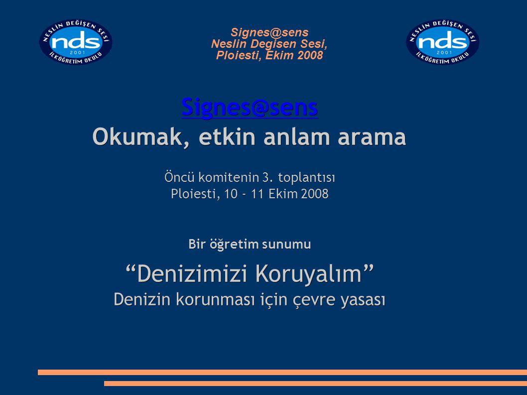 Signes@sens Neslin Degisen Sesi, Ploiesti, Ekim 2008 Signes@sens Okumak, etkin anlam arama Öncü komitenin 3. toplantısı Ploiesti, 10 - 11 Ekim 2008 Bi