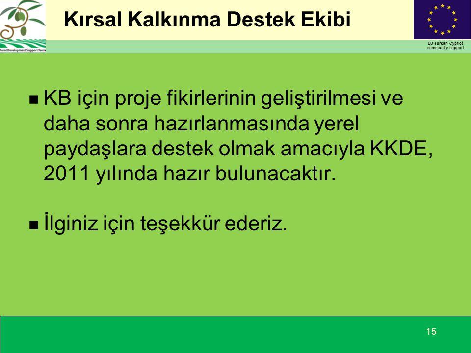 Kırsal Kalkınma Destek Ekibi EU Turkish Cypriot community support 15 n KB için proje fikirlerinin geliştirilmesi ve daha sonra hazırlanmasında yerel paydaşlara destek olmak amacıyla KKDE, 2011 yılında hazır bulunacaktır.
