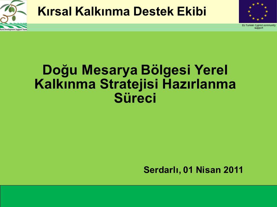 Kırsal Kalkınma Destek Ekibi EU Turkish Cypriot community support Doğu Mesarya Bölgesi Yerel Kalkınma Stratejisi Hazırlanma Süreci Serdarlı, 01 Nisan 2011