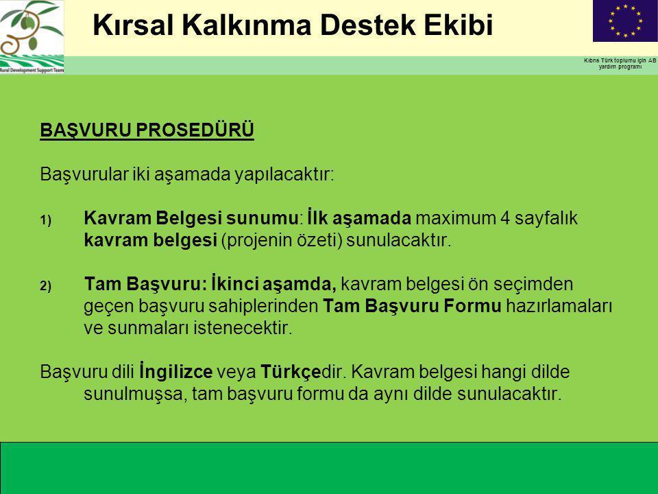 Kırsal Kalkınma Destek Ekibi Kıbrıs Türk toplumu için AB yardım programı BAŞVURU PROSEDÜRÜ Başvurular iki aşamada yapılacaktır: 1) Kavram Belgesi sunumu: İlk aşamada maximum 4 sayfalık kavram belgesi (projenin özeti) sunulacaktır.
