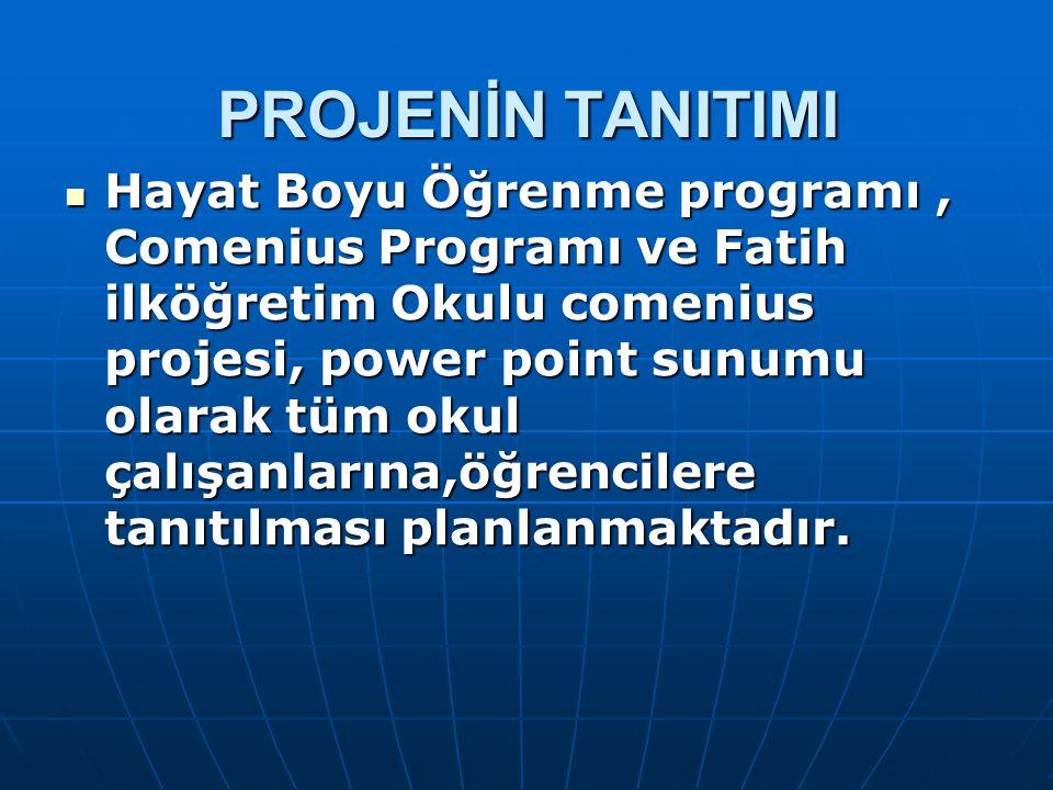 PROJENİN TANITIMI Hayat Boyu Öğrenme programı, Comenius Programı ve Fatih ilköğretim Okulu comenius projesi, power point sunumu olarak tüm okul çalışa