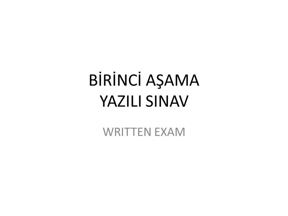 BİRİNCİ AŞAMA YAZILI SINAV WRITTEN EXAM