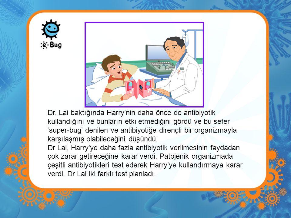 Dr. Lai baktığında Harry'nin daha önce de antibiyotik kullandığını ve bunların etki etmediğini gördü ve bu sefer 'super-bug' denilen ve antibiyotiğe d