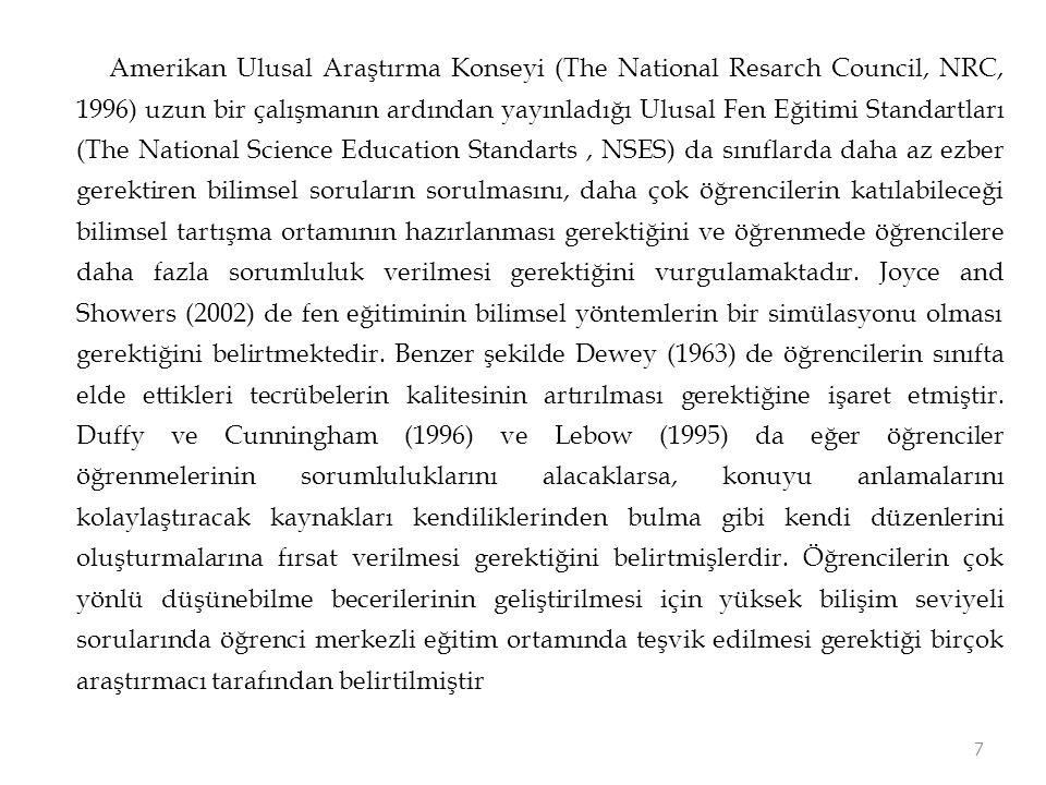 Amerikan Ulusal Araştırma Konseyi (The National Resarch Council, NRC, 1996) uzun bir çalışmanın ardından yayınladığı Ulusal Fen Eğitimi Standartları (The National Science Education Standarts, NSES) da sınıflarda daha az ezber gerektiren bilimsel soruların sorulmasını, daha çok öğrencilerin katılabileceği bilimsel tartışma ortamının hazırlanması gerektiğini ve öğrenmede öğrencilere daha fazla sorumluluk verilmesi gerektiğini vurgulamaktadır.