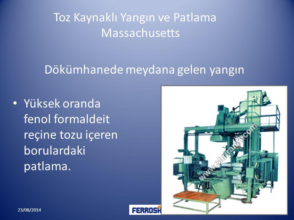 23/08/201411 Toz Kaynaklı Yangın ve Patlama Massachusetts Yüksek oranda fenol formaldeit reçine tozu içeren borulardaki patlama. Dökümhanede meydana g