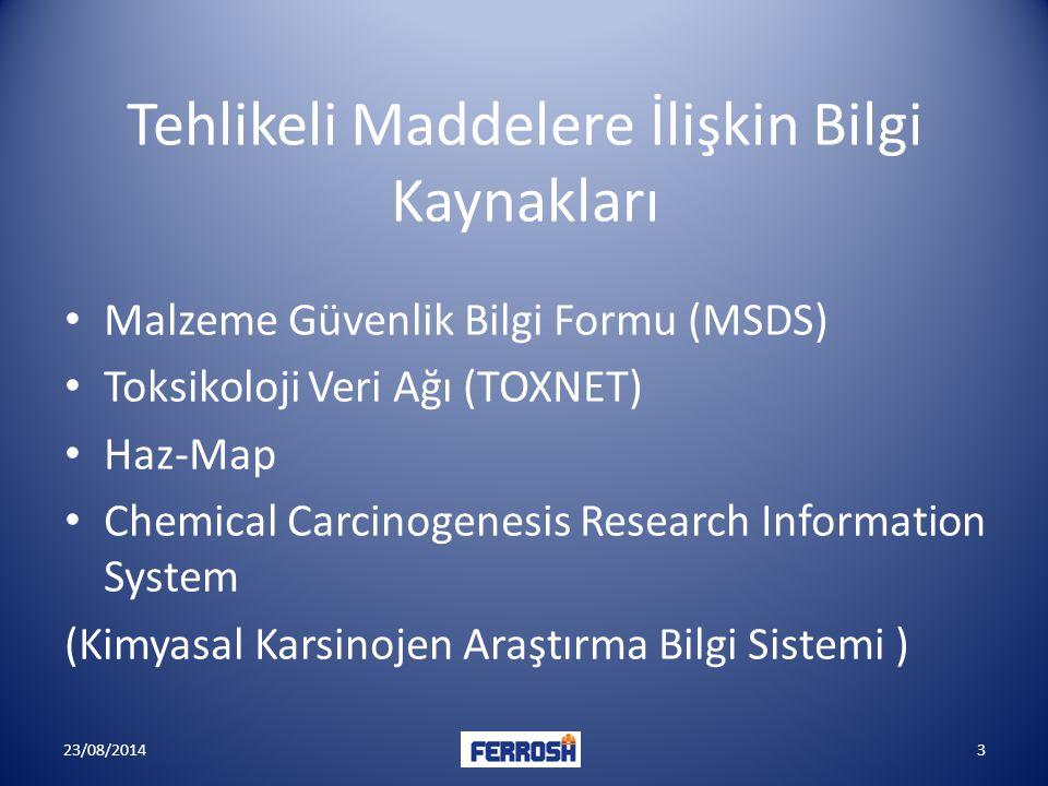 Tehlikeli Maddelere İlişkin Bilgi Kaynakları Malzeme Güvenlik Bilgi Formu (MSDS) Toksikoloji Veri Ağı (TOXNET) Haz-Map Chemical Carcinogenesis Researc
