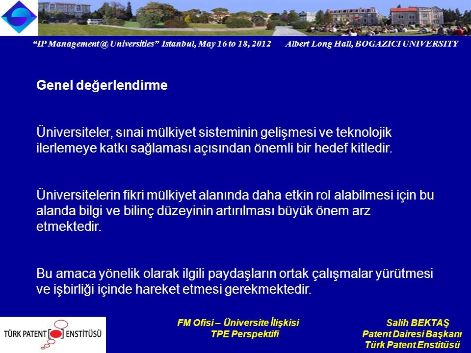 """IP Management @ Universities"" Istanbul, May 16 to 18, 2012 Albert Long Hall, BOGAZICI UNIVERSITY Institutional logo FM Ofisi – Üniversite İlişkisi Sa"