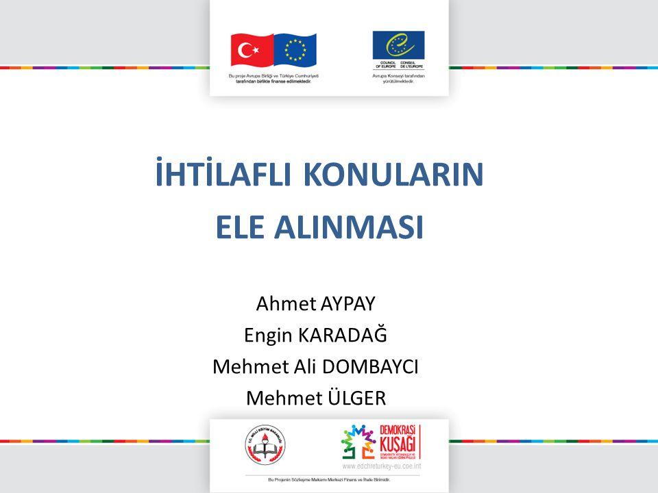 İHTİLAFLI KONULARIN ELE ALINMASI Ahmet AYPAY Engin KARADAĞ Mehmet Ali DOMBAYCI Mehmet ÜLGER