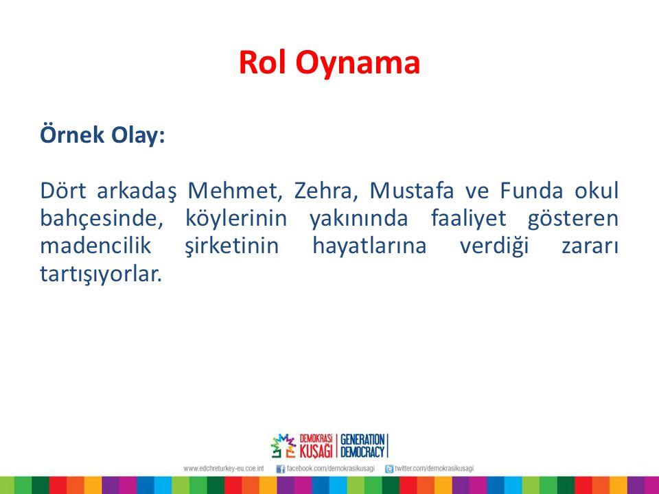 Rol Oynama Örnek Olay: Dört arkadaş Mehmet, Zehra, Mustafa ve Funda okul bahçesinde, köylerinin yakınında faaliyet gösteren madencilik şirketinin haya