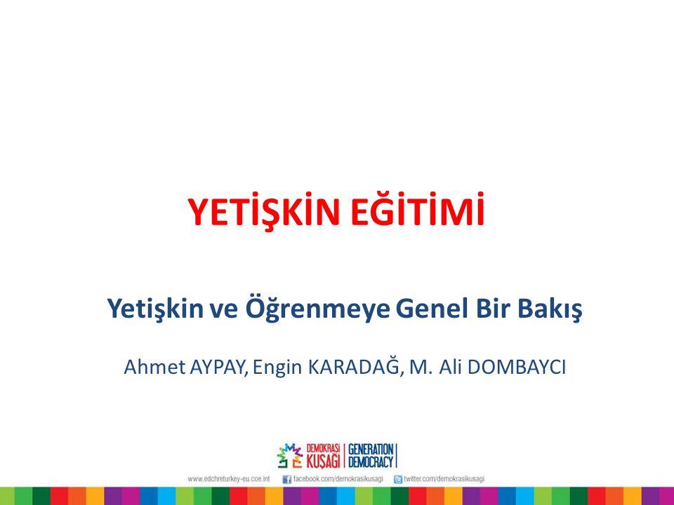 YETİŞKİN EĞİTİMİ Yetişkin ve Öğrenmeye Genel Bir Bakış Ahmet AYPAY, Engin KARADAĞ, M. Ali DOMBAYCI