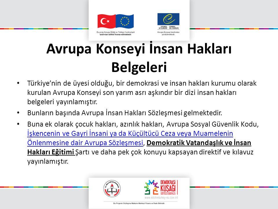 Avrupa Konseyi İnsan Hakları Belgeleri Türkiye'nin de üyesi olduğu, bir demokrasi ve insan hakları kurumu olarak kurulan Avrupa Konseyi son yarım asrı
