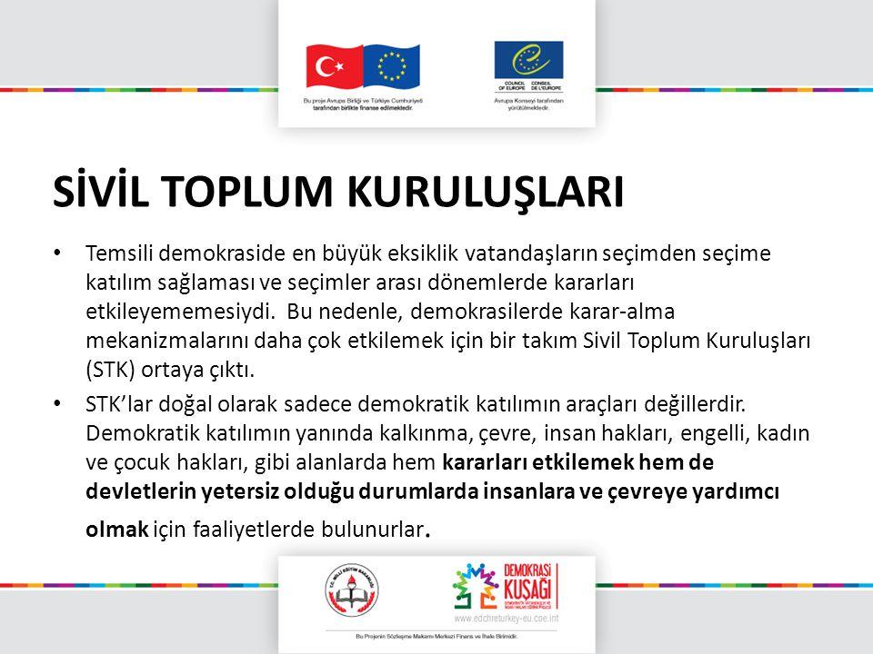 SİVİL TOPLUM KURULUŞLARI Temsili demokraside en büyük eksiklik vatandaşların seçimden seçime katılım sağlaması ve seçimler arası dönemlerde kararları