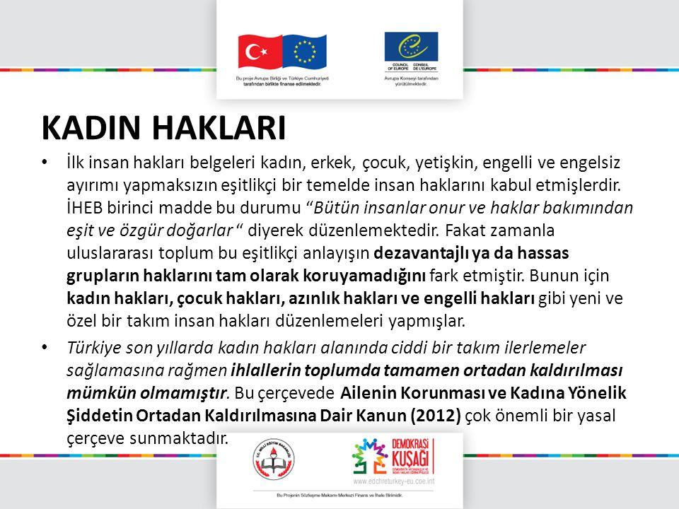 KADIN HAKLARI İlk insan hakları belgeleri kadın, erkek, çocuk, yetişkin, engelli ve engelsiz ayırımı yapmaksızın eşitlikçi bir temelde insan haklarını