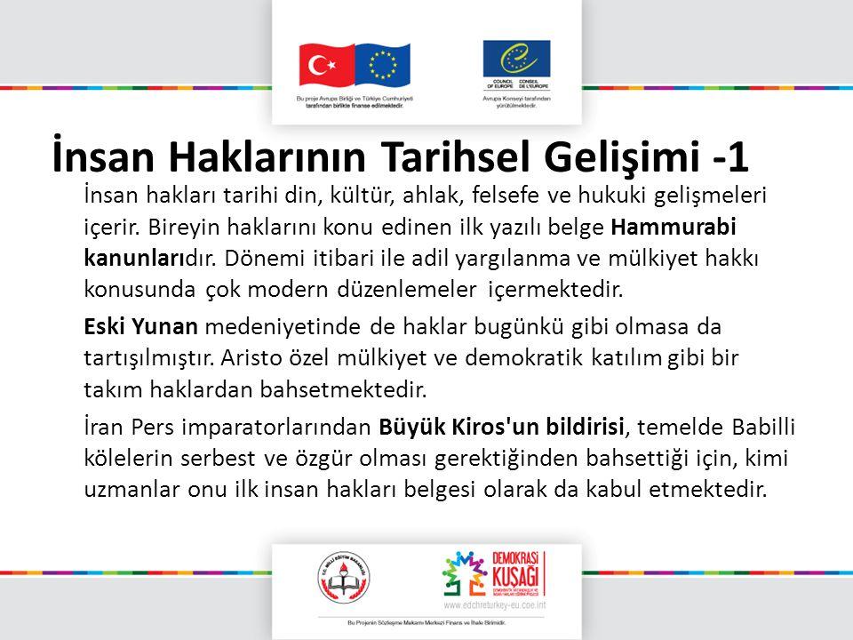İnsan Haklarının Tarihsel Gelişimi -1 İnsan hakları tarihi din, kültür, ahlak, felsefe ve hukuki gelişmeleri içerir. Bireyin haklarını konu edinen ilk