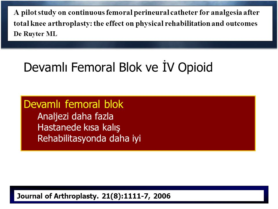 Devamlı Femoral Blok ve İV Opioid A pilot study on continuous femoral perineural catheter for analgesia after total knee arthroplasty: the effect on p