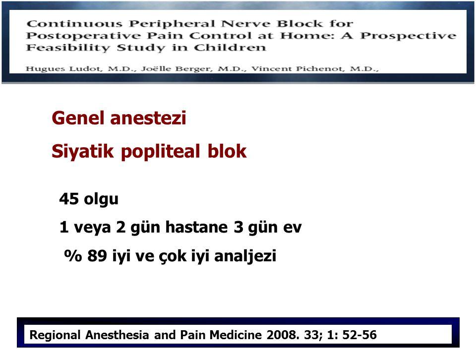 Genel anestezi Siyatik popliteal blok 45 olgu 1 veya 2 gün hastane 3 gün ev % 89 iyi ve çok iyi analjezi Regional Anesthesia and Pain Medicine 2008.