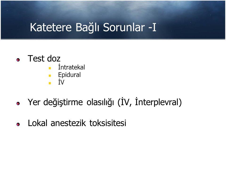 Katetere Bağlı Sorunlar -I Test doz İntratekal Epidural İV Yer değiştirme olasılığı (İV, İnterplevral) Lokal anestezik toksisitesi
