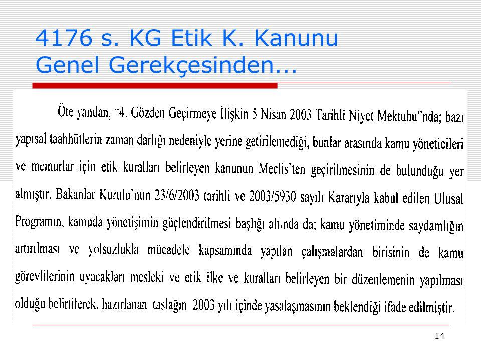 14 4176 s. KG Etik K. Kanunu Genel Gerekçesinden...