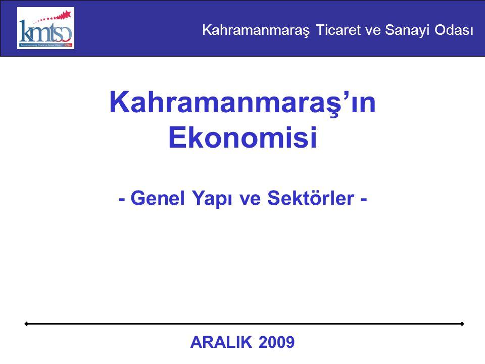 Kahramanmaraş'ın Ekonomisi - Genel Yapı ve Sektörler - ARALIK 2009 Kahramanmaraş Ticaret ve Sanayi Odası