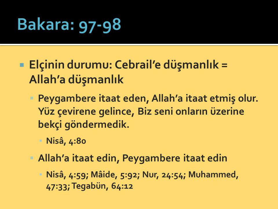 Elçinin durumu: Cebrail'e düşmanlık = Allah'a düşmanlık  Peygambere itaat eden, Allah'a itaat etmiş olur. Yüz çevirene gelince, Biz seni onların üz