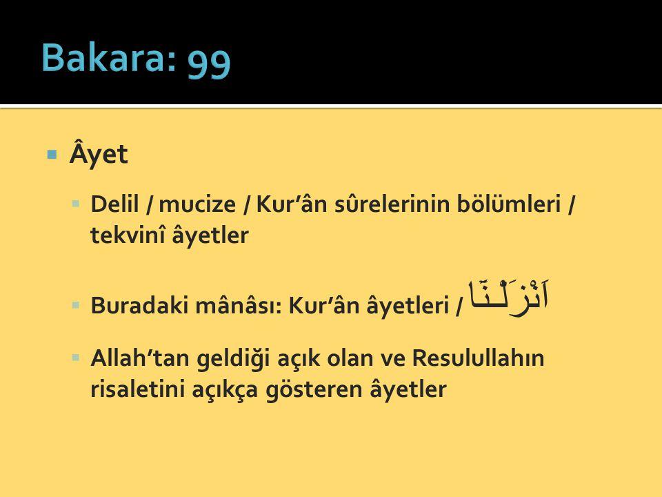  Âyet  Delil / mucize / Kur'ân sûrelerinin bölümleri / tekvinî âyetler  Buradaki mânâsı: Kur'ân âyetleri / اَنْزَلْـنَٓا  Allah'tan geldiği açık o