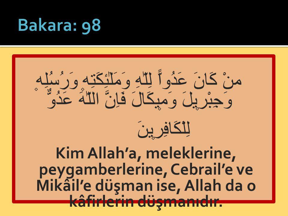 منْ كَانَ عَدُواًّ لِلّٰهِ وَمَلٰٓئِكَتِه۪ وَرُسُلِه۪ وَجِبْر۪يلَ وَم۪يكَالَ فَاِنَّ اللّٰهَ عَدُوٌّ لِلْكَافِر۪ينَ Kim Allah'a, meleklerine, peygambe