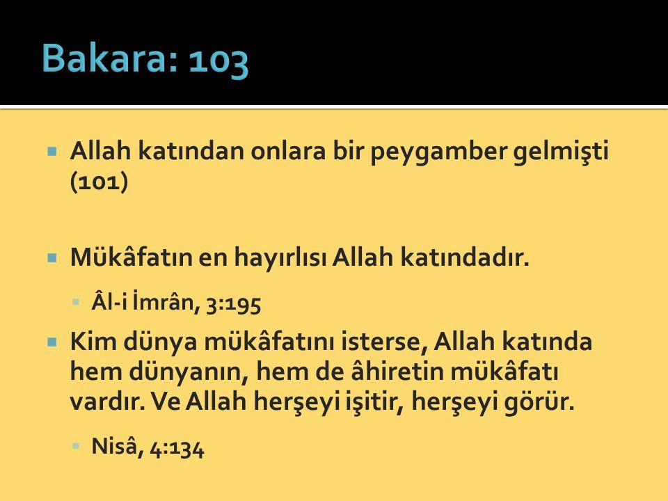  Allah katından onlara bir peygamber gelmişti (101)  Mükâfatın en hayırlısı Allah katındadır.  Âl-i İmrân, 3:195  Kim dünya mükâfatını isterse, Al