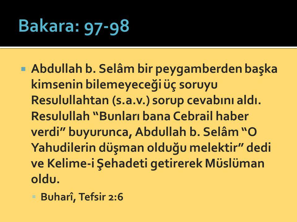 """ Abdullah b. Selâm bir peygamberden başka kimsenin bilemeyeceği üç soruyu Resulullahtan (s.a.v.) sorup cevabını aldı. Resulullah """"Bunları bana Cebrai"""