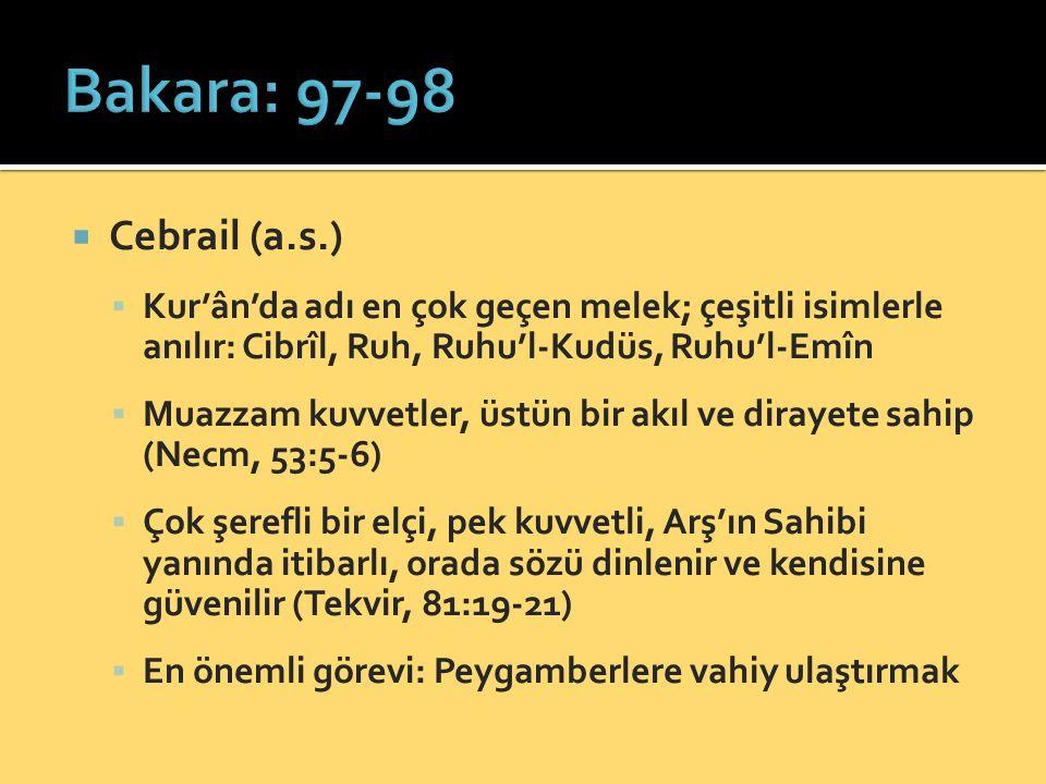  Cebrail (a.s.)  Kur'ân'da adı en çok geçen melek; çeşitli isimlerle anılır: Cibrîl, Ruh, Ruhu'l-Kudüs, Ruhu'l-Emîn  Muazzam kuvvetler, üstün bir a