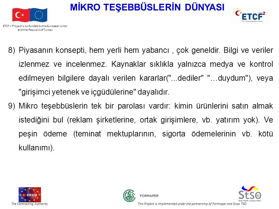 ETCF II Project is co-funded by the European Union and the Republic of Turkey The Contracting Authority This Project is implemented under the partnership of Formaper and Sivas TSO MİKRO TEŞEBBÜSLERİN DÜNYASI 8)Piyasanın konsepti, hem yerli hem yabancı, çok geneldir.