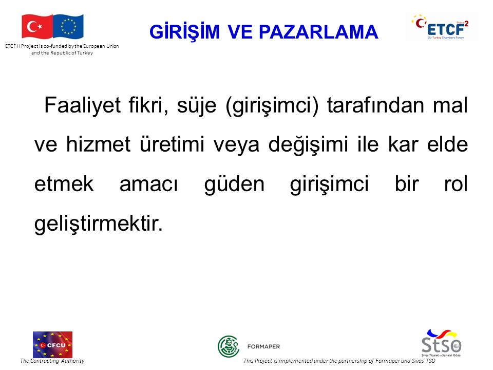ETCF II Project is co-funded by the European Union and the Republic of Turkey The Contracting Authority This Project is implemented under the partnership of Formaper and Sivas TSO MİKRO TEŞEBBÜSLERİN DÜNYASI 1)Planları yoktur.