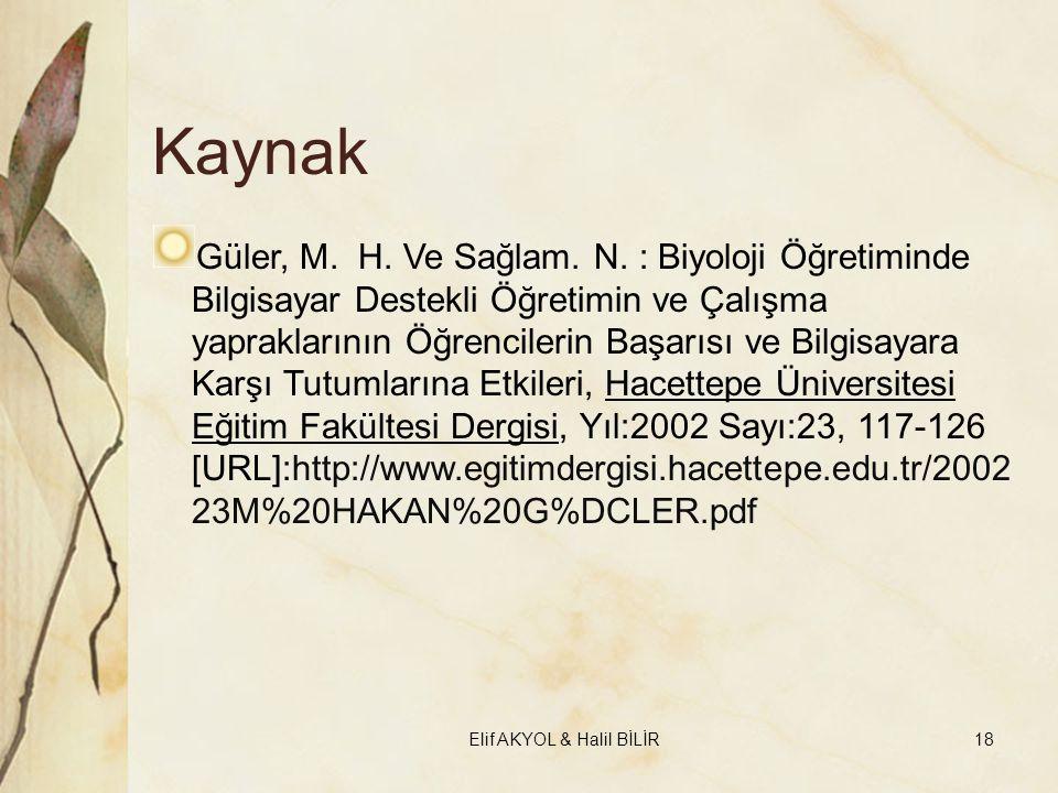 Kaynak Güler, M. H. Ve Sağlam. N. : Biyoloji Öğretiminde Bilgisayar Destekli Öğretimin ve Çalışma yapraklarının Öğrencilerin Başarısı ve Bilgisayara K