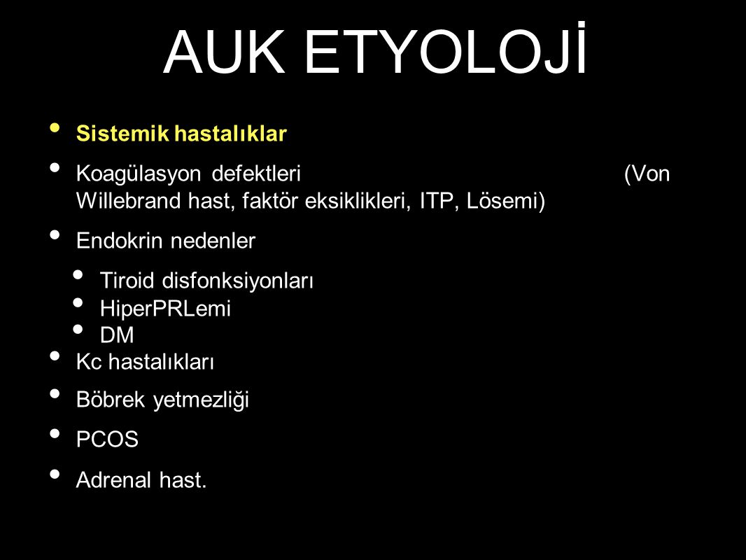Sistemik hastalıklar Koagülasyon defektleri (Von Willebrand hast, faktör eksiklikleri, ITP, Lösemi) Endokrin nedenler Tiroid disfonksiyonları HiperPRL