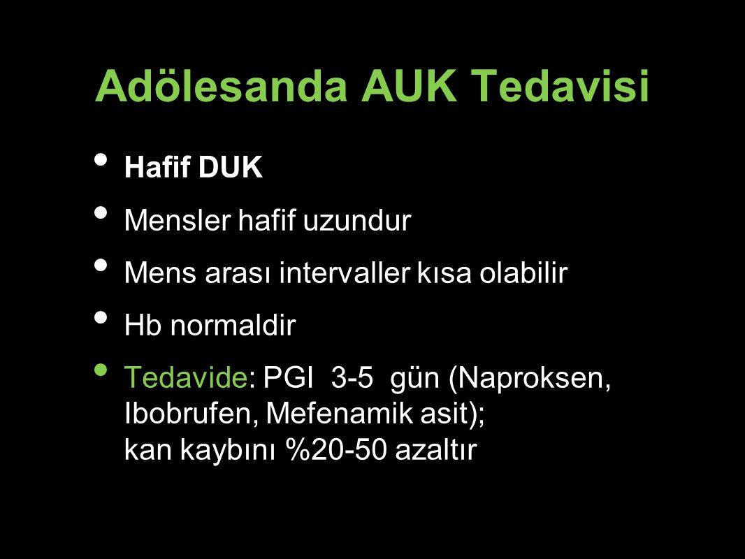 Adölesanda AUK Tedavisi Hafif DUK Mensler hafif uzundur Mens arası intervaller kısa olabilir Hb normaldir Tedavide: PGI 3-5 gün (Naproksen, Ibobrufen,