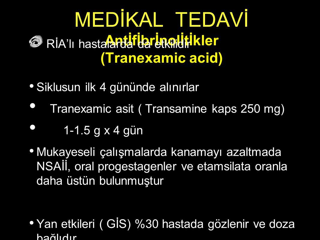 MEDİKAL TEDAVİ Antİfİbrİnolİtİkler (Tranexamic acid) RİA'lı hastalarda da etkilidir Siklusun ilk 4 gününde alınırlar Tranexamic asit ( Transamine kaps