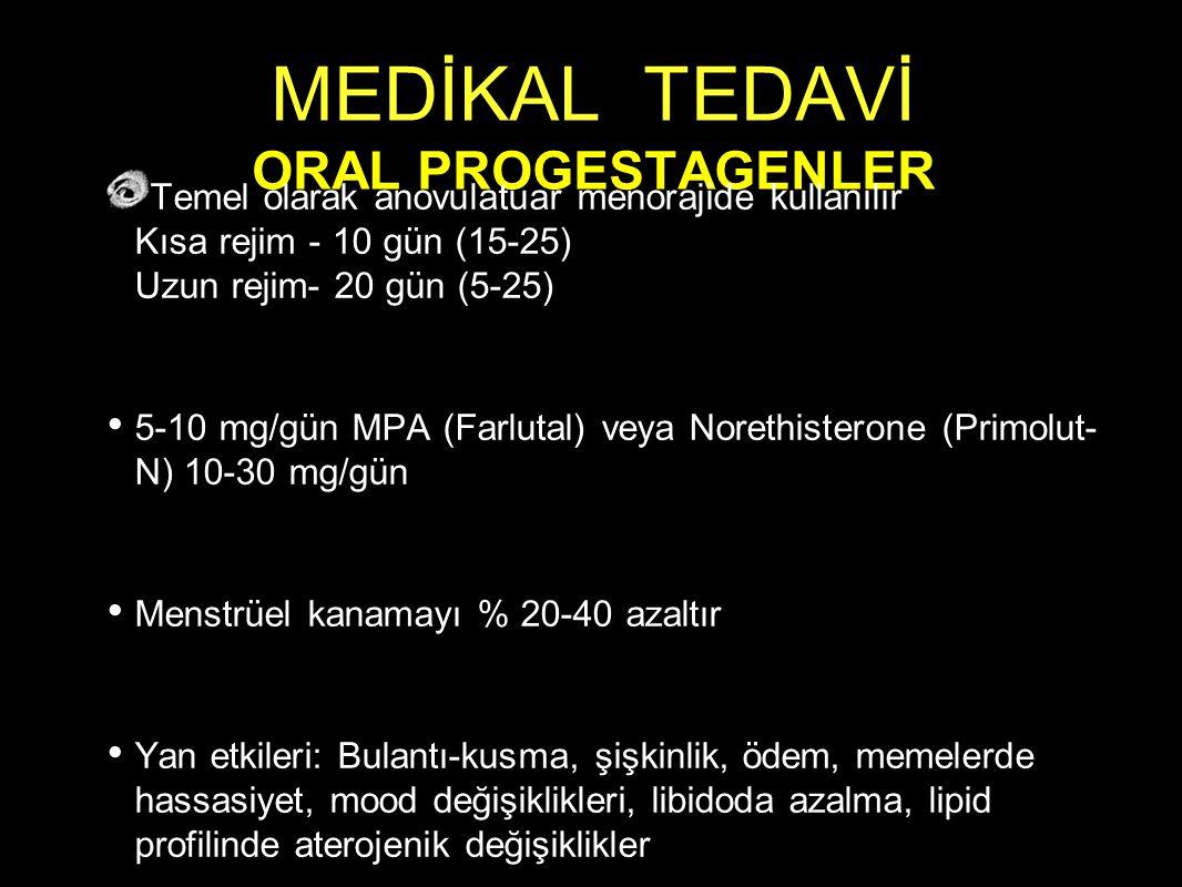 MEDİKAL TEDAVİ ORAL PROGESTAGENLER Temel olarak anovulatuar menorajide kullanılır Kısa rejim - 10 gün (15-25) Uzun rejim- 20 gün (5-25) 5-10 mg/gün MP